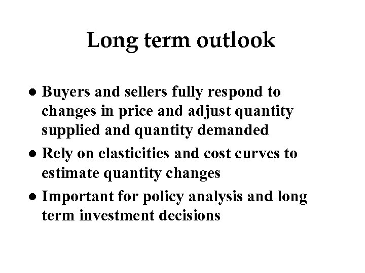 Long term outlook Buyers and sellers fully respond to changes in price and adjust