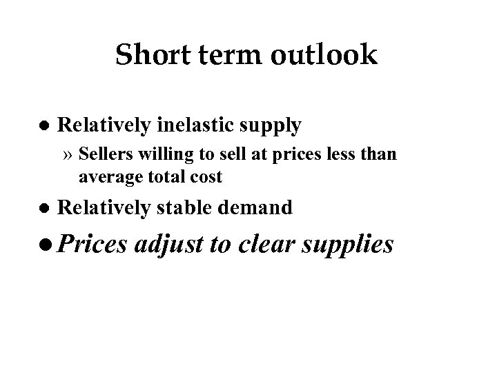 Short term outlook l Relatively inelastic supply » Sellers willing to sell at prices
