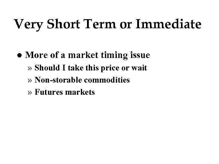 Very Short Term or Immediate l More of a market timing issue » Should
