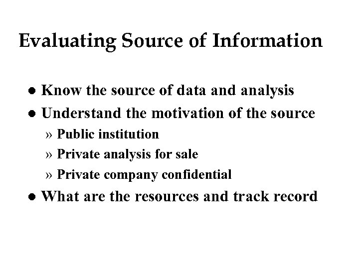 Evaluating Source of Information Know the source of data and analysis l Understand the