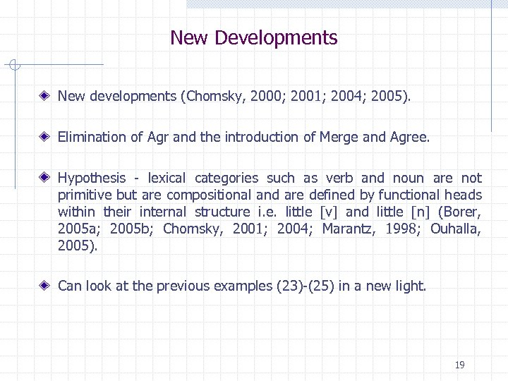 New Developments New developments (Chomsky, 2000; 2001; 2004; 2005). Elimination of Agr and the