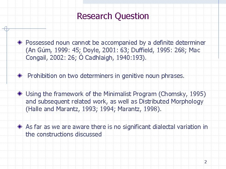 Research Question Possessed noun cannot be accompanied by a definite determiner (An Gúm, 1999: