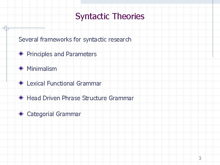 Syntactic Theories Several frameworks for syntactic research Principles and Parameters Minimalism Lexical Functional Grammar