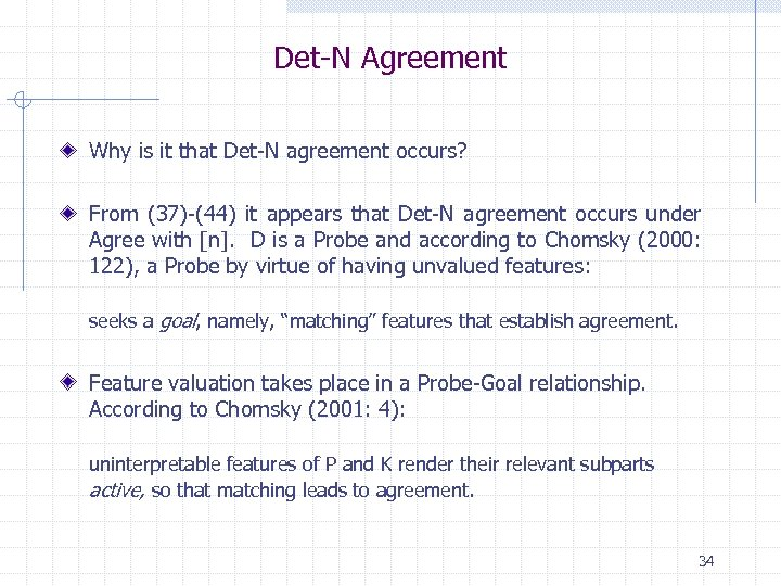 Det-N Agreement Why is it that Det-N agreement occurs? From (37)-(44) it appears that