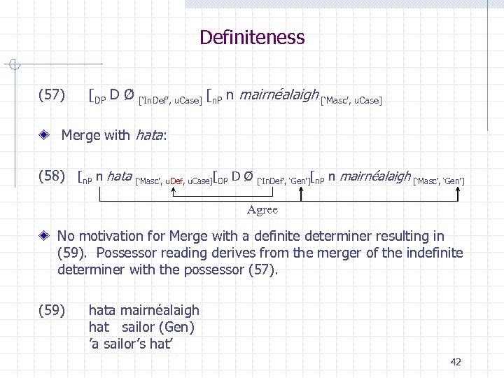 Definiteness (57) [DP D Ø ['In. Def', u. Case] [n. P n mairnéalaigh ['Masc',