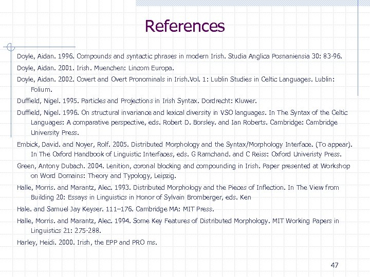 References Doyle, Aidan. 1996. Compounds and syntactic phrases in modern Irish. Studia Anglica Posnaniensia