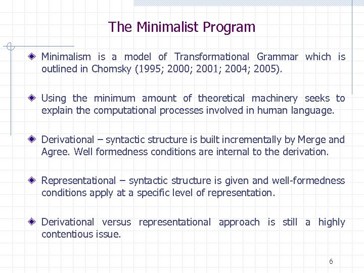 The Minimalist Program Minimalism is a model of Transformational Grammar which is outlined in