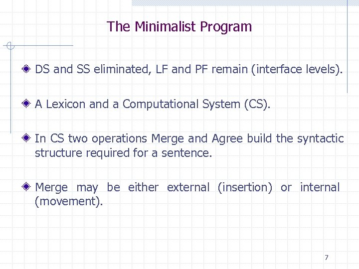 The Minimalist Program DS and SS eliminated, LF and PF remain (interface levels). A