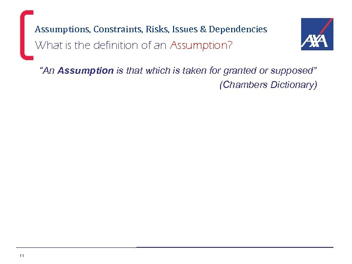 """Assumptions, Constraints, Risks, Issues & Dependencies What is the definition of an Assumption? """"An"""