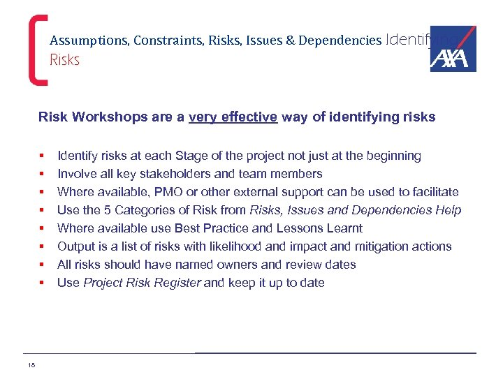 Assumptions, Constraints, Risks, Issues & Dependencies Identifying Risks Risk Workshops are a very effective