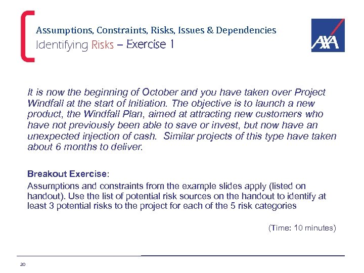 Assumptions, Constraints, Risks, Issues & Dependencies Identifying Risks – Exercise 1 It is now