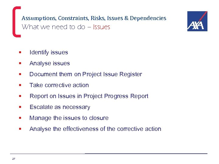 Assumptions, Constraints, Risks, Issues & Dependencies What we need to do – Issues §