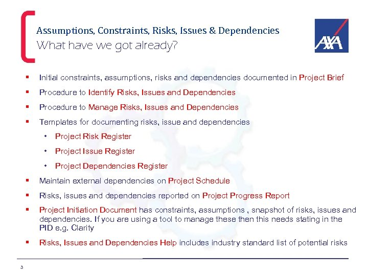 Assumptions, Constraints, Risks, Issues & Dependencies What have we got already? § Initial constraints,