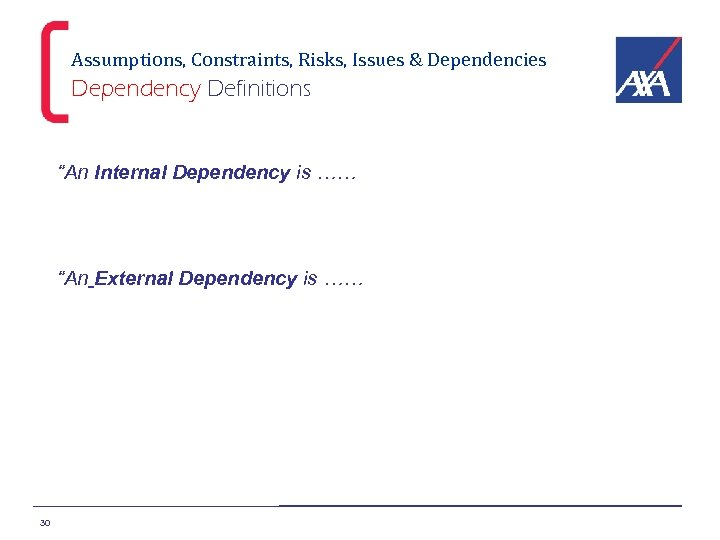"""Assumptions, Constraints, Risks, Issues & Dependencies Dependency Definitions """"An Internal Dependency is ……a precedence"""