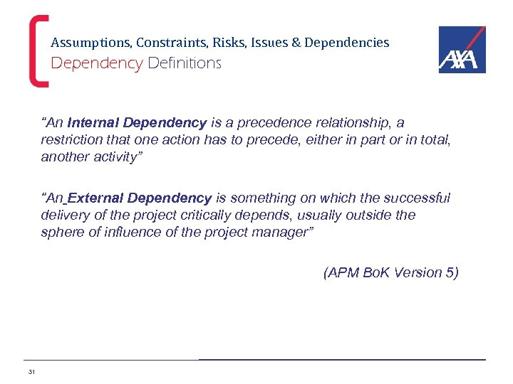 """Assumptions, Constraints, Risks, Issues & Dependencies Dependency Definitions """"An Internal Dependency is a precedence"""