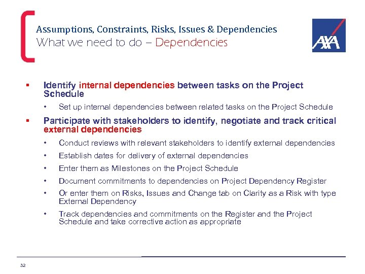 Assumptions, Constraints, Risks, Issues & Dependencies What we need to do – Dependencies §