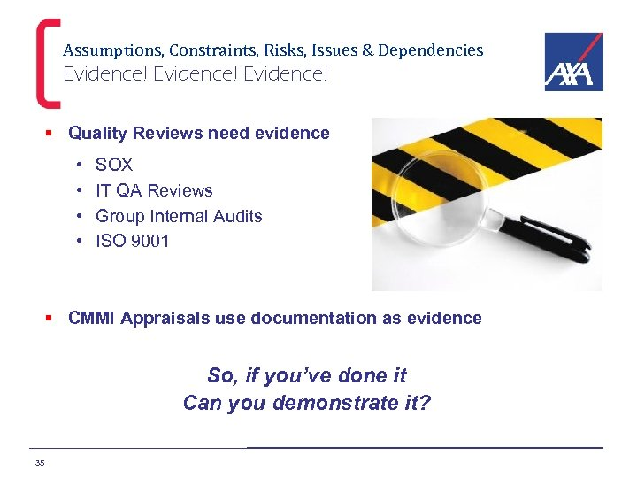 Assumptions, Constraints, Risks, Issues & Dependencies Evidence! § Quality Reviews need evidence • •