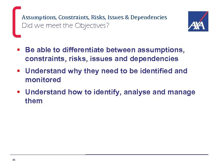 Assumptions, Constraints, Risks, Issues & Dependencies Did we meet the Objectives? § Be able