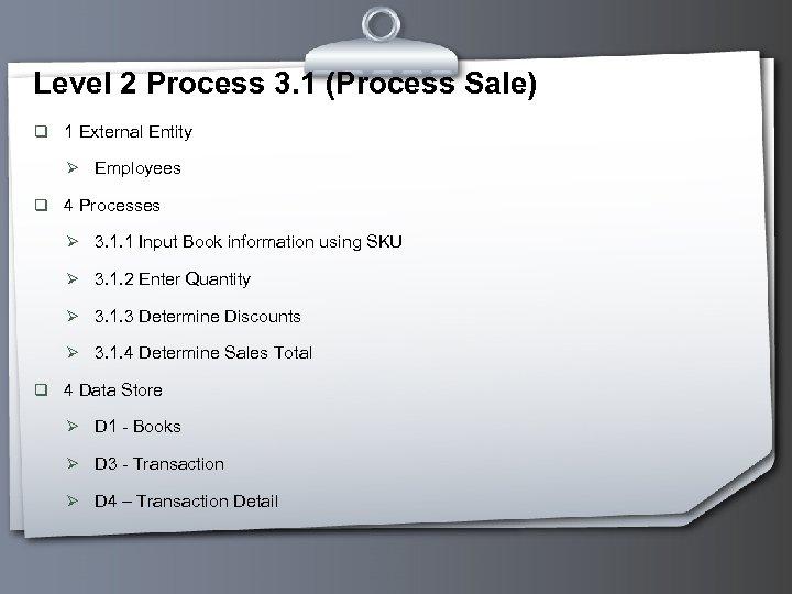 Level 2 Process 3. 1 (Process Sale) q 1 External Entity Ø Employees q