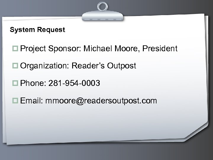 System Request p Project Sponsor: Michael Moore, President p Organization: Reader's Outpost p Phone: