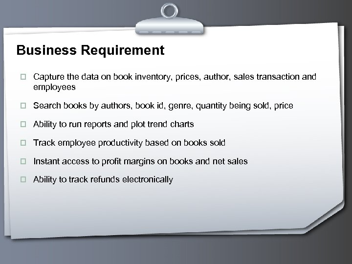 Business Requirement p Capture the data on book inventory, prices, author, sales transaction and