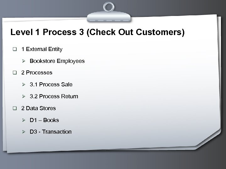Level 1 Process 3 (Check Out Customers) q 1 External Entity Ø Bookstore Employees