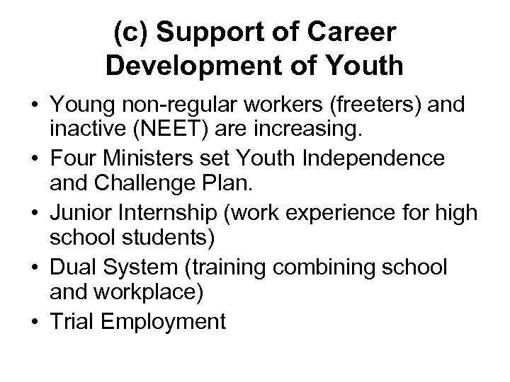 (c) Support of Career Development of Youth • Young non-regular workers (freeters) and inactive