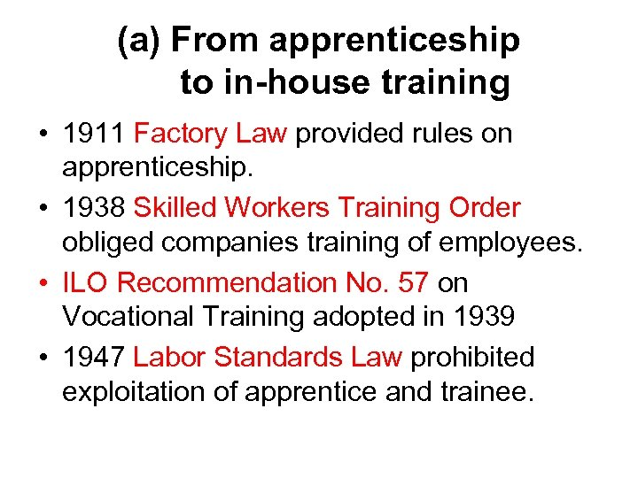 (a) From apprenticeship to in-house training • 1911 Factory Law provided rules on apprenticeship.