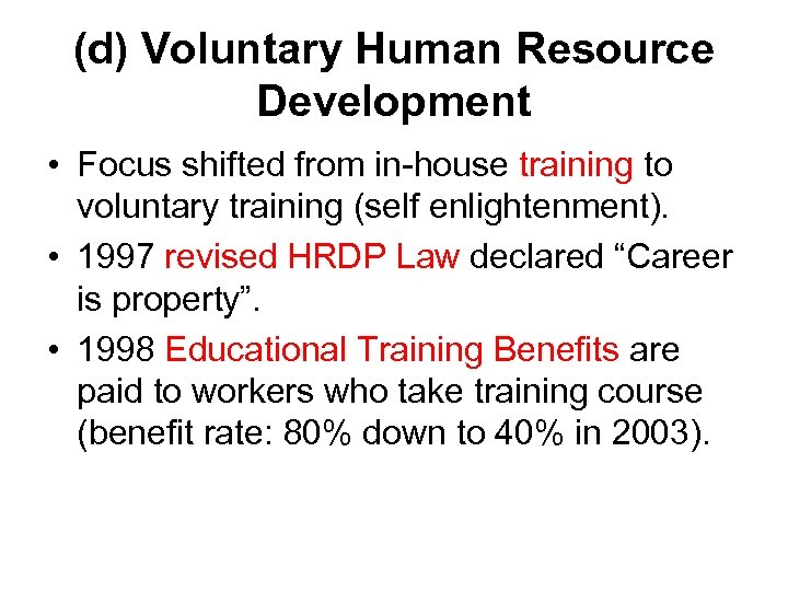 (d) Voluntary Human Resource Development • Focus shifted from in-house training to voluntary training