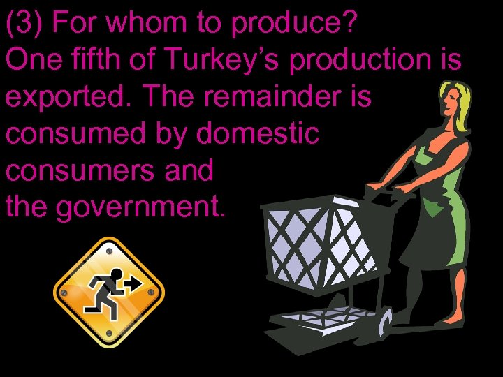 (3) For whom to produce? One fifth of Turkey's production is exported. The remainder