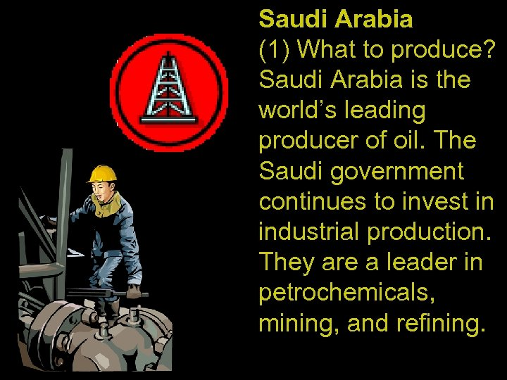 Saudi Arabia (1) What to produce? Saudi Arabia is the world's leading producer of