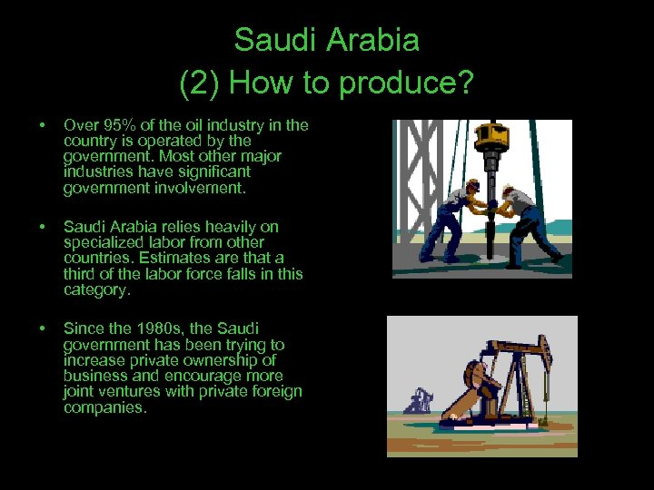 Saudi Arabia (2) How to produce? • Over 95% of the oil industry in