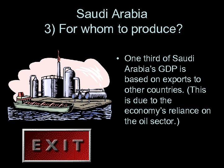 Saudi Arabia 3) For whom to produce? • One third of Saudi Arabia's GDP
