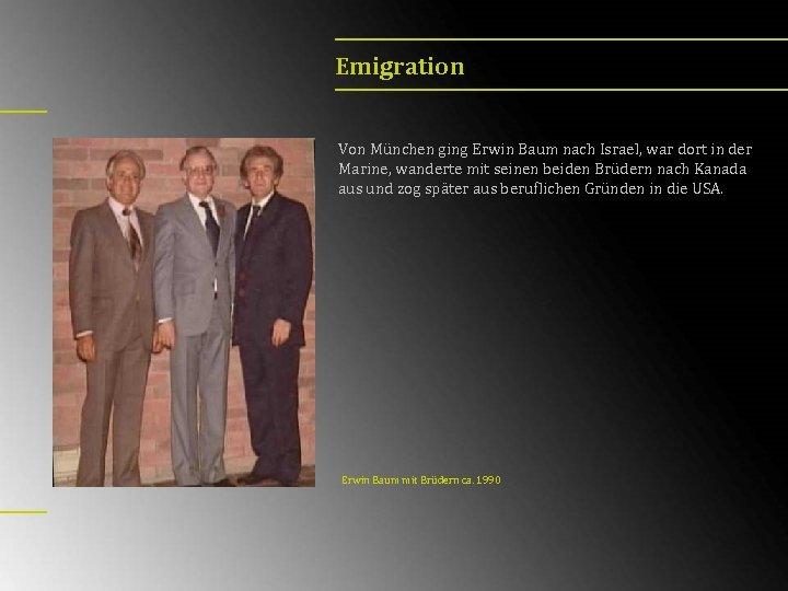 Emigration Von München ging Erwin Baum nach Israel, war dort in der Marine, wanderte