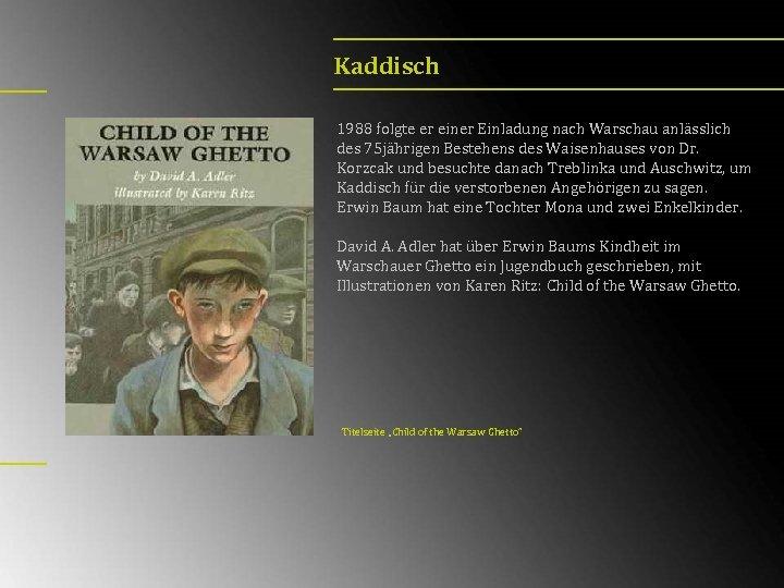 Kaddisch 1988 folgte er einer Einladung nach Warschau anlässlich des 75 jährigen Bestehens des
