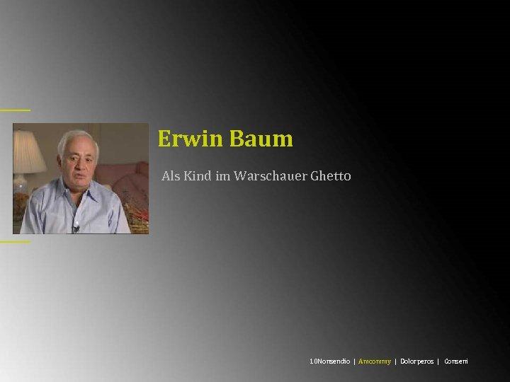 Erwin Baum Als Kind im Warschauer Ghetto 10 Nonsendio | Amcommy | Dolorperos |