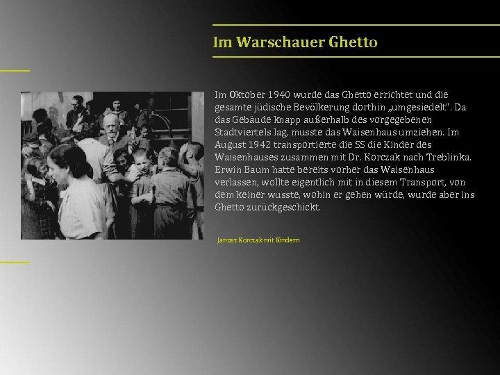 Im Warschauer Ghetto Im Oktober 1940 wurde das Ghetto errichtet und die gesamte jüdische