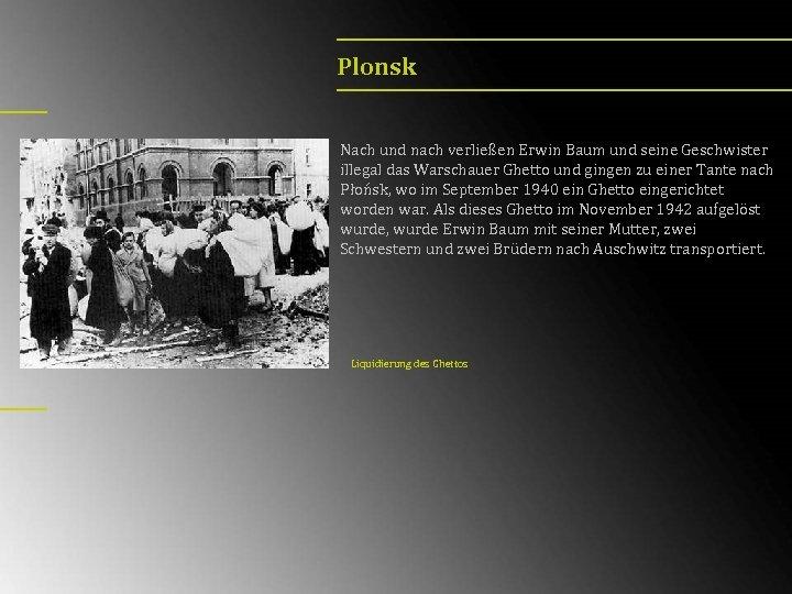 Plonsk Nach und nach verließen Erwin Baum und seine Geschwister illegal das Warschauer Ghetto