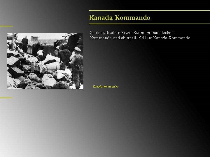 Kanada-Kommando Später arbeitete Erwin Baum im Dachdecker. Kommando und ab April 1944 im Kanada-Kommando