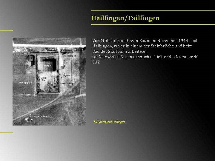 Hailfingen/Tailfingen Von Stutthof kam Erwin Baum im November 1944 nach Hailfingen, wo er in