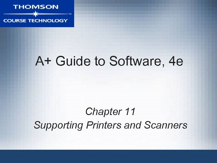 A+ Guide to Software, 4 e Chapter 11 Supporting Printers and Scanners