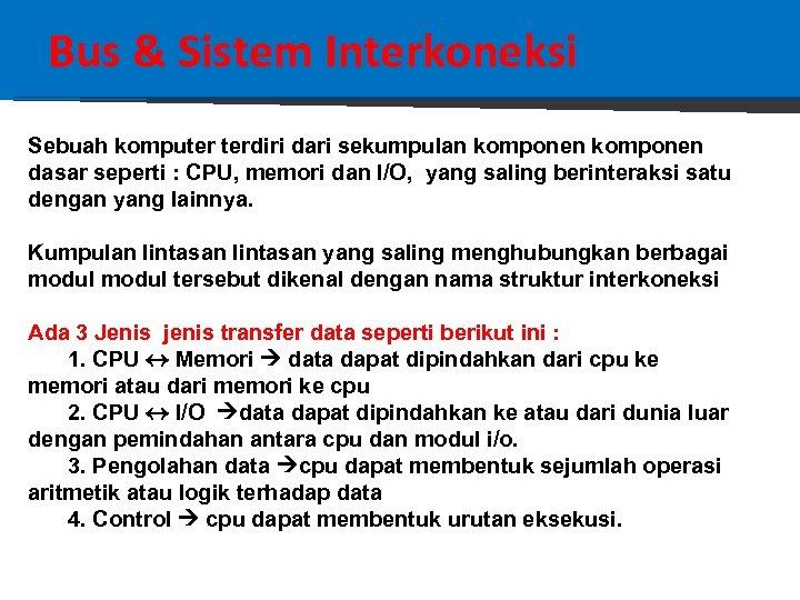 Bus & Sistem Interkoneksi Sebuah komputer terdiri dari sekumpulan komponen dasar seperti : CPU,