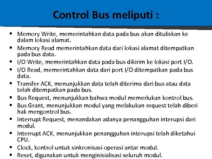 Control Bus meliputi : § Memory Write, memerintahkan data pada bus akan dituliskan ke