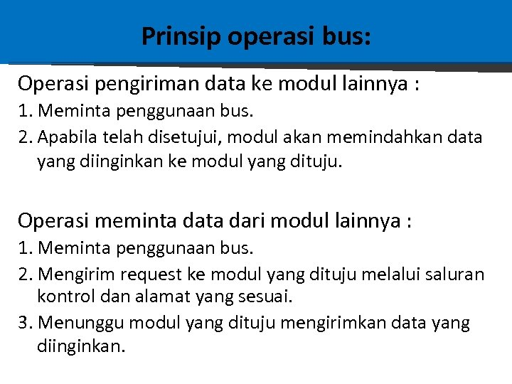 Prinsip operasi bus: Operasi pengiriman data ke modul lainnya : 1. Meminta penggunaan bus.