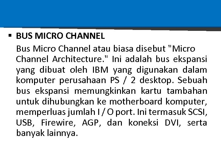 § BUS MICRO CHANNEL Bus Micro Channel atau biasa disebut