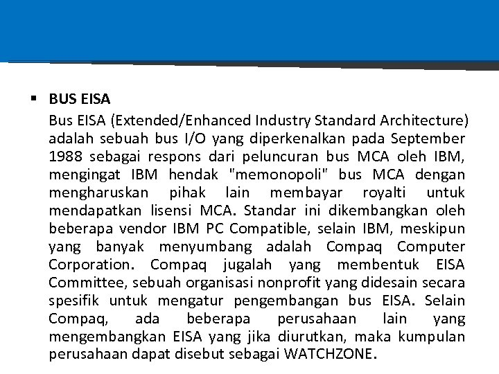 § BUS EISA Bus EISA (Extended/Enhanced Industry Standard Architecture) adalah sebuah bus I/O yang