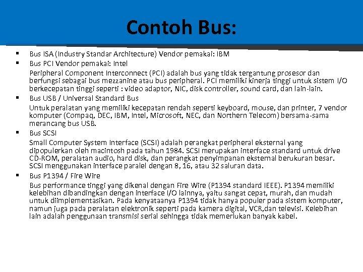 Contoh Bus: § § § Bus ISA (Industry Standar Architecture) Vendor pemakai: IBM Bus