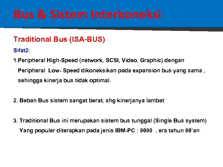 Bus & Sistem Interkoneksi Traditional Bus (ISA-BUS) Sifat 2: 1. Peripheral High-Speed (network, SCSI,