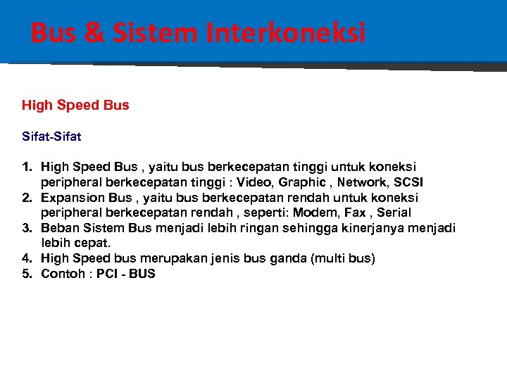 Bus & Sistem Interkoneksi High Speed Bus Sifat-Sifat 1. High Speed Bus , yaitu