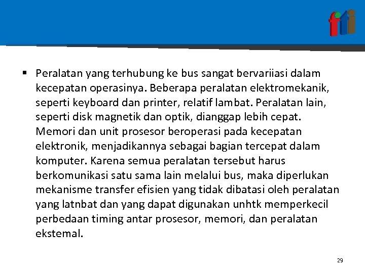 § Peralatan yang terhubung ke bus sangat bervariiasi dalam kecepatan operasinya. Beberapa peralatan elektromekanik,